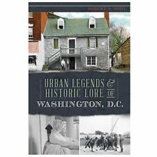 Urban Legends and Historic Lore of Washington, D. C. by Robert S. Pohl (2013,...