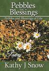 Pebbles and Blessings: Pebbles and Blessings of LIfe by Kathy J Snow (Hardback, 2013)