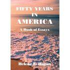 Fifty Years in America: A Book of Essays by Helene E Hagan (Hardback, 2013)