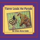 Tigrey Leads the Parade by Ellen Anne Eddy (Paperback / softback, 2009)