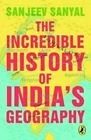 The Incredible History of India'a Geography by Sanjeev Sanyal (Paperback, 2014)