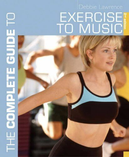 1 of 1 - The Complete Guide to Exercise to Music (Complete Guides),Debbie Lawrence