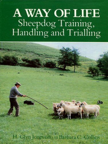 A Way of Life: Sheepdog Training, Handling and Trialing By H.Glyn Jones, Barbar