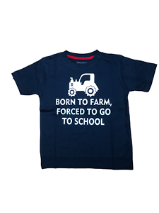 """CHILDS T SHIRT """"BORN TO FARM FORCED TO GO TO SCHOOL"""""""