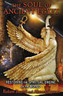 The Soul of Ancient Egypt: Restoring the Spiritual Engine of the World by Robert Bauval, Ahmed Osman (Paperback, 2015)