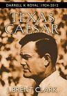 Texas Caesar: Darrell K Royal 1924-2012 by J Brent Clark (Hardback, 2015)