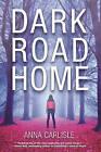 Dark Road Home by Anna Carlisle (Paperback, 2016)