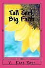 Tall Girl, Big Faith: A Faith Story for Teens and Tweens by V Kate Rose (Paperback / softback, 2011)
