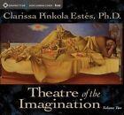 Theatre of the Imagination, Volume 2 by Clarissa Pinkola Estes (CD-Audio, 2012)