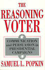 The Reasoning Voter: Communication and Persuasion in Presidential Campaigns by Samuel L. Popkin (Hardback, 1991)