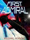 First Admiral by William J. Benning (Paperback, 2012)