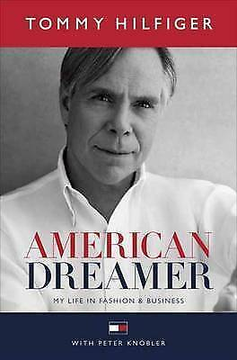 1 of 1 - American Dreamer: My Life in Fashion and Business by Tommy Hilfiger, Peter...