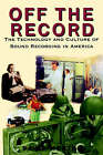 Off the Record: The Technology and Culture of Sound Recording in America by David L. Morton (Paperback, 2000)