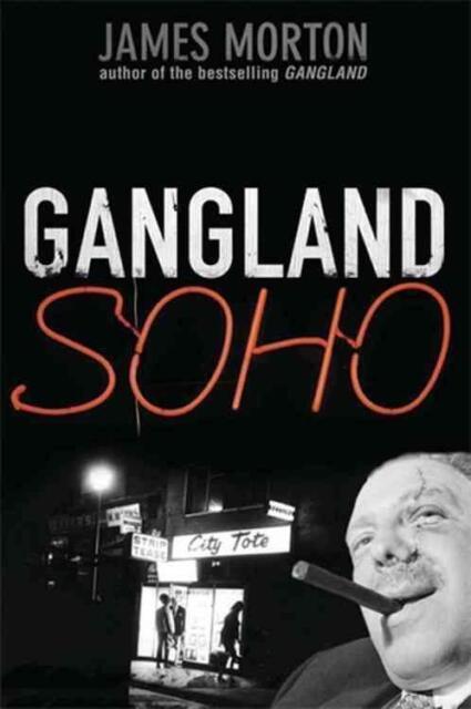 Gangland Soho von James Morton (2008, Taschenbuch)