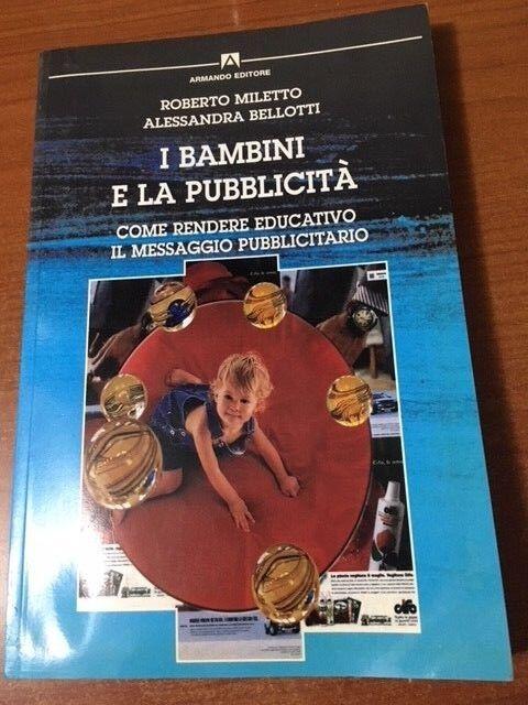 I BAMBINI E LA PUBBLICITA' R.Miletto A. Bellotti Armando Editore 2003