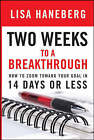 Two Weeks to a Breakthrough: How to Zoom Toward Your Goal in 14 Days or Less by Lisa L. Haneberg (Hardback, 2007)