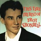 This Time: The Best of Troy Shondell * by Troy Shondell (CD, Jul-2006, Acrobat (USA))