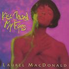 Kiss Closed My Eyes by Laurel MacDonald (CD, Dec-2004, Improbable Music)