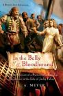 Bloody Jack Adventures: In the Belly of the Bloodhound : Being an Account of a Particularly Peculiar Adventure in the Life of Jacky Faber 4 by L. A. Meyer (2006, Hardcover)