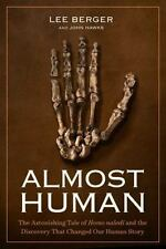 Almost Human : The Astonishing Tale of Homo Naledi and the Discovery That Changed Our Human Story by Lee R. Berger and John Hawks (2017, Hardcover)