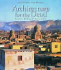 Architecture for the Dead: Cairo's Medieval Necropolis by Galila El Kadi, Alain Bonnamy (Hardback, 2007)