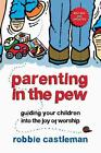 Parenting in the Pew: Guiding Your Children Into the Joy of Worship von Robbie Castleman (2013, Taschenbuch)