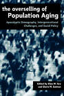 The Overselling of Population Ageing: Apocalyptic Demography, Intergenerational Challenges and Social Policy by Gloria Gutman (Paperback, 2000)
