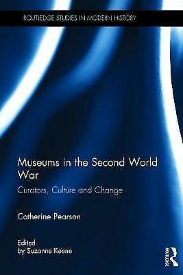 Museums in the Second World War: Curators, Culture and Change (Routledge Studies