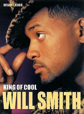 Will Smith : King of Cool by Brian J. Robb
