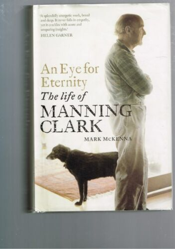 1 of 1 - An Eye for Eternity: The Life of Manning Clark by Mark McKenna (Hardback)