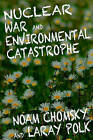 Nuclear War and Enviromental Catastrophe by Laray Polk, Noam Chomsky (Paperback, 2013)