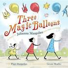 Three Magic Balloons by Julianna Margulies, Paul Margulies (Hardback, 2016)