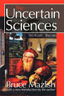 The Uncertain Sciences by Bruce Mazlish (Paperback, 2007)