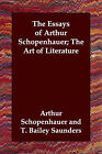 The Essays of Arthur Schopenhauer; The Art of Literature by Arthur Schopenhauer (Paperback / softback, 2006)