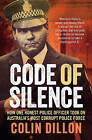 Code of Silence: How One Honest Police Officer Took on Australia's Most Corrupt Police Force by Colin Dillon (Paperback, 2016)