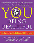 You: Being Beautiful: The Owner's Manual to Inner and Outer Beauty by Mehmet C Oz, Michael F Roizen (Hardback, 2008)