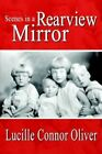 Scenes in a Rearview Mirror by Lucille Connor Oliver 9781410736970