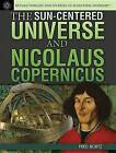 The Sun-Centered Universe and Nicolaus Copernicus by Fred Bortz (Hardback, 2014)