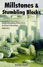 Millstones & Stumbling Blocks: Understanding Education in Post-Christian America by Bradley (Paperback, 2006)