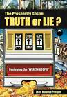 The Prosperity Gospel: Truth or Lie ?: Reviewing the  Wealth Gospel by Jean Maurice Prosper (Hardback, 2012)