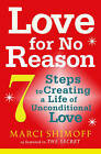 Love For No Reason: 7 Steps to Creating a Life of Unconditional Love by Marci Shimoff (Paperback, 2011)