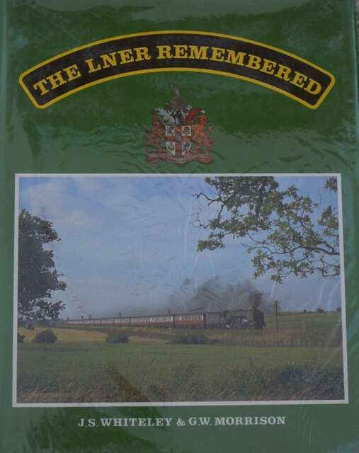The LNER Remembered, Whiteley J.S & Morrison G.W, Excellent Book