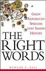 The Right Words: Great Republican Speeches That Shaped History by Wynton C. Hall (Hardback, 2007)