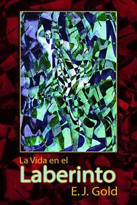 """EJ Gold """"La Vida en el Laberinto"""" - Edición en ESPAÑOL- E.J. Gold"""