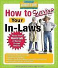 How to Survive Your In-Laws: Advice from Hundreds of Married Couples Who Did by Hundreds of Heads Books, Inc (Paperback / softback, 2007)
