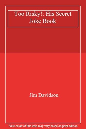 Too Risky!: His Secret Joke Book By  Jim Davidson. 9780860513995