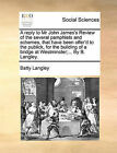A Reply to MR John James's Review of the Several Pamphlets and Schemes, That Have Been Offer'd to the Publick, for the Building of a Bridge at Westminster;... by B. Langley. by Batty Langley (Paperback / softback, 2010)