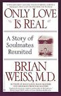 Only Love is Real: A Story of Soulmates Reunited by Dr. Brian L. Weiss (Paperback, 2007)