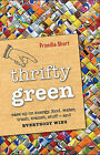Thrifty Green: Ease Up on Energy, Food, Water, Trash, Transit, Stuff-and Everybody Wins by Priscilla Short (Paperback, 2011)