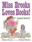 Miss Brooks Loves Books! (and I Don't) by Barbara Bottner (Hardback, 2010)